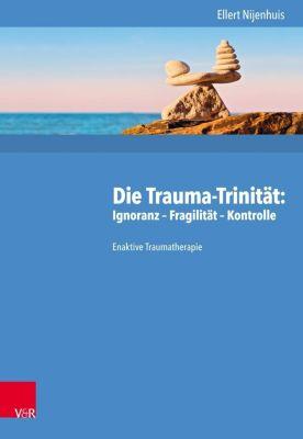 Die Trauma-Trinität: Ignoranz - Fragilität - Kontrolle - Ellert Nijenhuis |