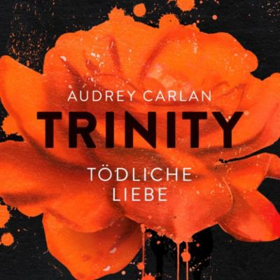 Die Trinity-Serie: Trinity - Tödliche Liebe, Audrey Carlan