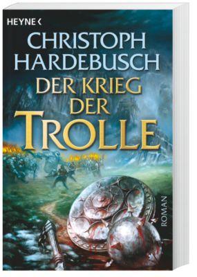 Die Trolle Band 4: Der Krieg der Trolle, Christoph Hardebusch