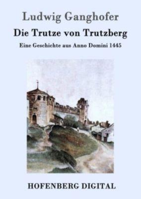 Die Trutze von Trutzberg, Ludwig Ganghofer