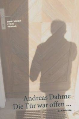 Die Tür war offen ... - Andreas Dahme  