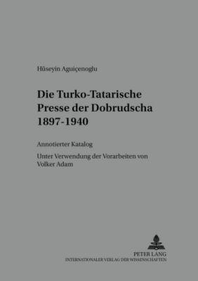 Die Turko-Tatarische Presse der Dobrudscha 1897-1940, Hüseyin Aguiçenoglu