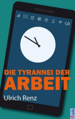 Die Tyrannei der Arbeit - Ulrich Renz |