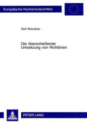 Die überschießende Umsetzung von Richtlinien, Gert Brandner