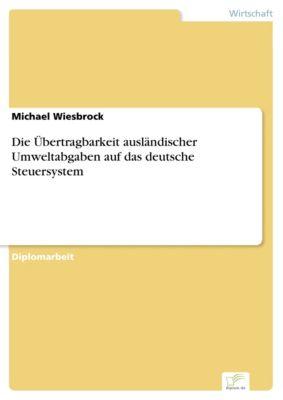 Die Übertragbarkeit ausländischer Umweltabgaben auf das deutsche Steuersystem, Michael Wiesbrock
