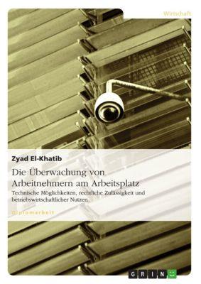 Die Überwachung von Arbeitnehmern am Arbeitsplatz, Zyad El-Khatib