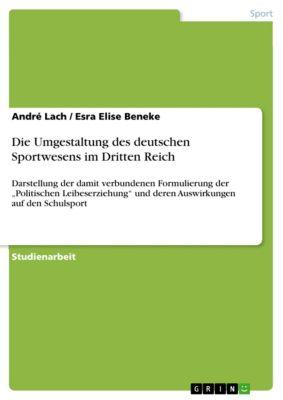 Die Umgestaltung des deutschen Sportwesens im Dritten Reich, André Lach, Esra Elise Beneke