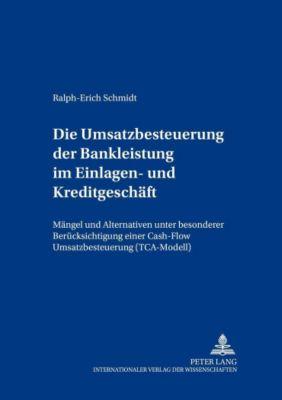 Die Umsatzbesteuerung der Bankleistung im Einlagen- und Kreditgeschäft, Ralph-Erich Schmidt