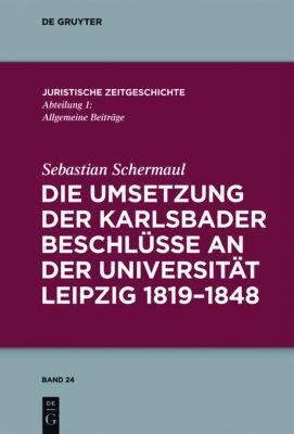 Die Umsetzung der Karlsbader Beschlüsse an der Universität Leipzig 1819-1848, Sebastian Schermaul