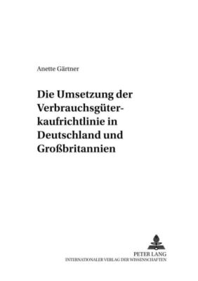 Die Umsetzung der Verbrauchsgüterkaufrichtlinie in Deutschland und Großbritannien, Anette Gärtner