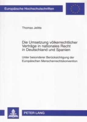 Die Umsetzung völkerrechtlicher Verträge in nationales Recht in Deutschland und Spanien, Thomas Jelitte