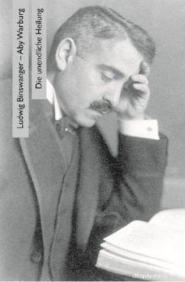 Die unendliche Heilung, Ludwig Binswanger, Aby M. Warburg