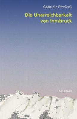 Die Unerreichbarkeit von Innsbruck - Gabriele Petricek |