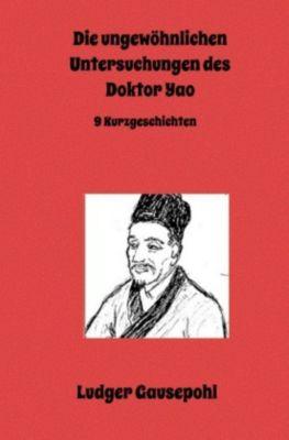 Die ungewöhnlichen Untersuchungen des Doktor Yao, Ludger Gausepohl