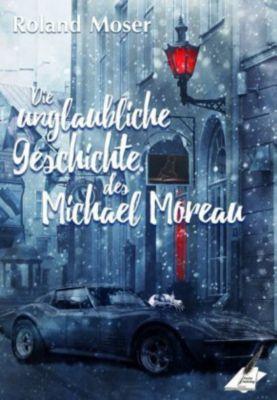 Die unglaubliche Geschichte des Michael Moreau