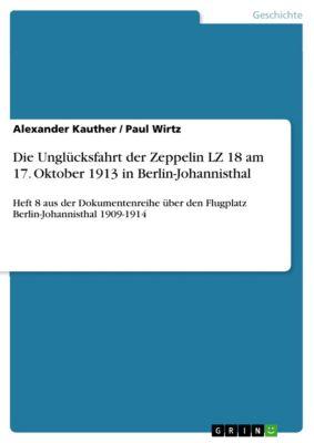 Die Unglücksfahrt der Zeppelin LZ 18 am 17. Oktober 1913 in Berlin-Johannisthal, Paul Wirtz, Alexander Kauther