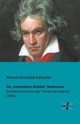 Die Unsterbliche Geliebte Beethovens - Alfred Christlieb Kalischer |