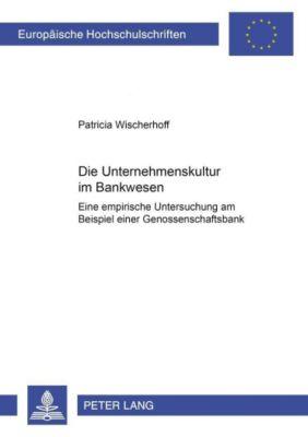 Die Unternehmenskultur im Bankenwesen, Patricia Wischerhoff