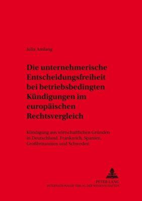 Die unternehmerische Entscheidungsfreiheit bei «betriebsbedingten Kündigungen» im europäischen Rechtsvergleich, Julia Amlang