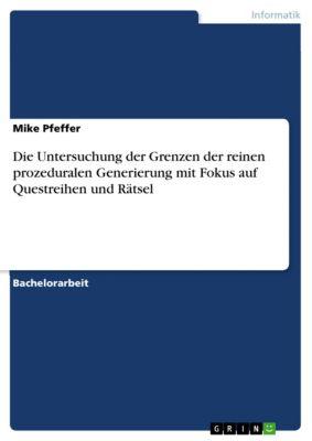 Die Untersuchung der Grenzen der reinen prozeduralen Generierung mit Fokus auf Questreihen und Rätsel, Mike Pfeffer