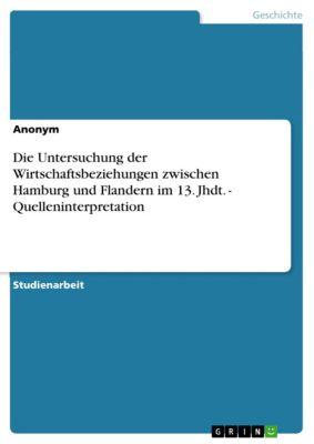 Die Untersuchung der Wirtschaftsbeziehungen zwischen Hamburg und Flandern im 13. Jhdt. - Quelleninterpretation