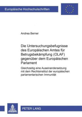 Die Untersuchungsbefugnisse des Europäischen Amtes für Betrugsbekämpfung (OLAF) gegenüber dem Europäischen Parlament, Andrea Berner