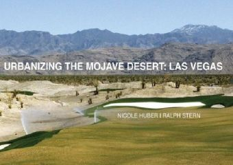 Die Urbanisierung der Mojave-Wüste: Las Vegas; Urbanizing The Mojave Desert: Las Vegas, Nicole Huber, Ralph Stern