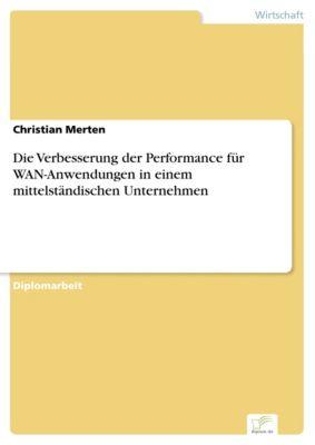Die Verbesserung der Performance für WAN-Anwendungen in einem mittelständischen Unternehmen, Christian Merten
