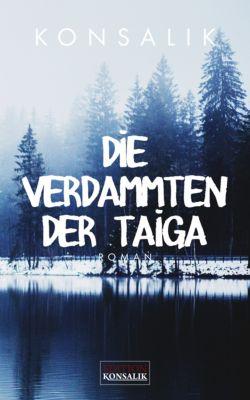 Die Verdammten der Taiga, Heinz G. Konsalik