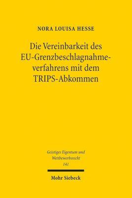 Die Vereinbarkeit des EU-Grenzbeschlagnahmeverfahrens mit dem TRIPS-Abkommen, Nora Louisa Hesse