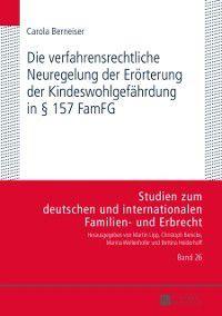 Die verfahrensrechtliche Neuregelung der Eroerterung der Kindeswohlgefaehrdung in  157 FamFG, Carola Berneiser