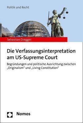Die Verfassungsinterpretation am US-Supreme Court - Sebastian Dregger |