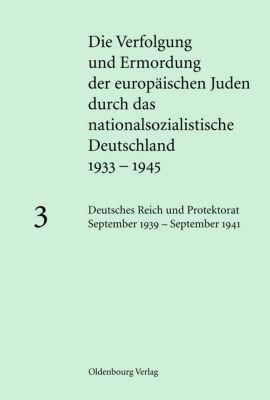 Die Verfolgung und Ermordung der europäischen Juden durch das nationalsozialistische Deutschland: .3 Deutsches Reich und Protektorat September 1939 - September 1941