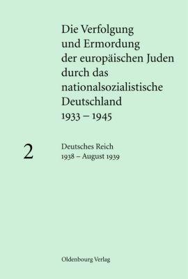 Die Verfolgung und Ermordung der europäischen Juden durch das nationalsozialistische Deutschland: Band 2 Die Verfolgung und Ermordung der europäischen Juden durch das nationalsozialistische Deutschland 1933-1945