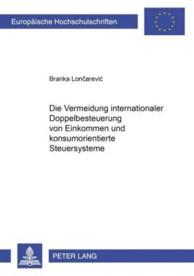 Die Vermeidung internationaler Doppelbesteuerung von Einkommen und konsumorientierte Steuersysteme, Branka Loncarevic