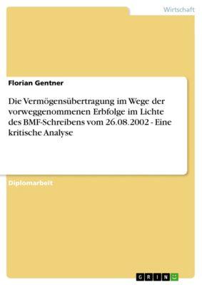 Die Vermögensübertragung im Wege der vorweggenommenen Erbfolge im Lichte des BMF-Schreibens vom 26.08.2002 - Eine kritische Analyse, Florian Gentner