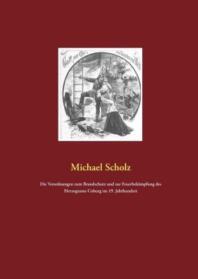 Die Verordnungen zum Brandschutz und zur Feuerbekämpfung des Herzogtums Coburg im 19. Jahrhundert, Michael Scholz