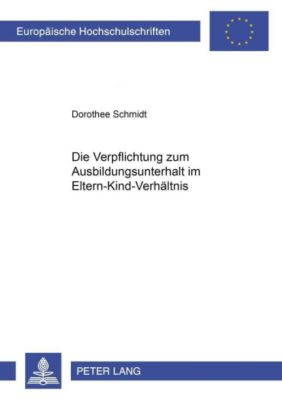 Die Verpflichtung zum Ausbildungsunterhalt im Eltern-Kind-Verhältnis, Dorothee Schmidt