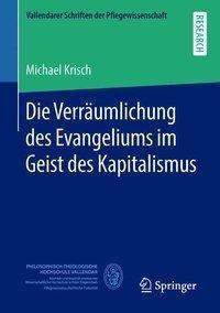 Die Verräumlichung des Evangeliums im Geist des Kapitalismus, Michael Krisch