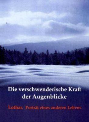 Die verschwenderische Kraft der Augenblicke, Peter Cohen, Alfred Rott, Heidegunde Weichert