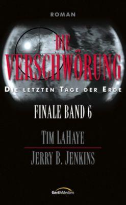 Die Verschwörung - Finale 6, Tim LaHaye, Jerry B. Jenkins