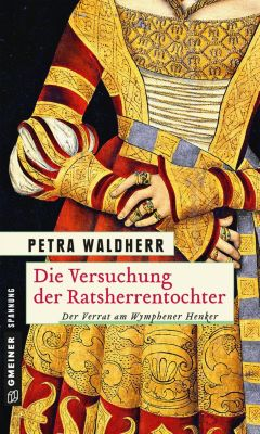 Die Versuchung der Ratsherrentochter, Petra Waldherr