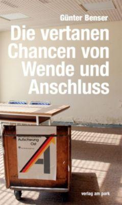 Die vertanen Chancen von Wende und Anschluss - Günter Benser |