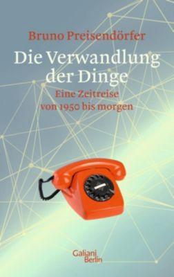 Die Verwandlung der Dinge - Bruno Preisendörfer |