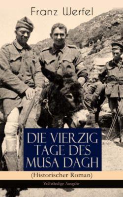 Die vierzig Tage des Musa Dagh (Historischer Roman) - Vollständige Ausgabe, Franz Werfel