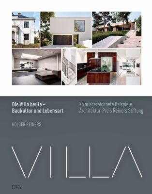 Die Villa heute - Baukultur und Lebensart, Holger Reiners