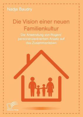 Die Vision einer neuen Familienkultur: Die Anwendung von Rogers' personenzentriertem Ansatz auf das Zusammenleben - Nadja Baudry pdf epub