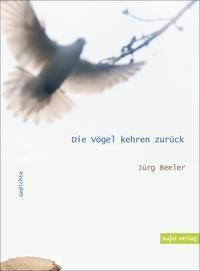 Die Vögel kehren zurück - Jürg Beeler |
