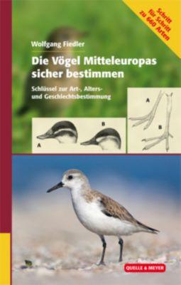 Die Vögel Mitteleuropas sicher bestimmen - Wolfgang Fiedler |