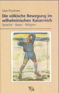 Die völkische Bewegung im wilhelminischen Kaiserreich, Uwe Puschner
